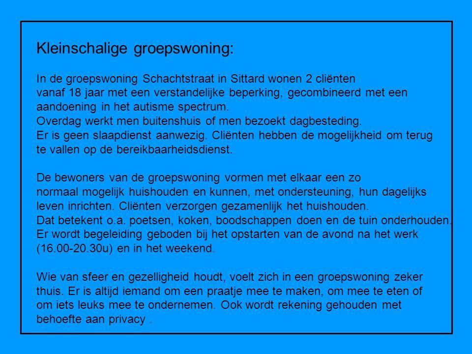 Kleinschalige groepswoning: In de groepswoning Schachtstraat in Sittard wonen 2 cliënten vanaf 18 jaar met een verstandelijke beperking, gecombineerd
