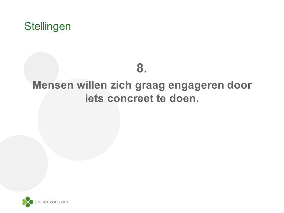 Stellingen 8. Mensen willen zich graag engageren door iets concreet te doen.