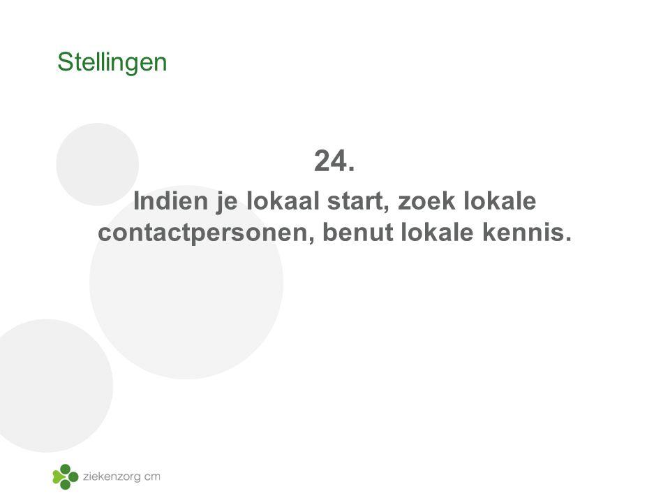 Stellingen 24. Indien je lokaal start, zoek lokale contactpersonen, benut lokale kennis.