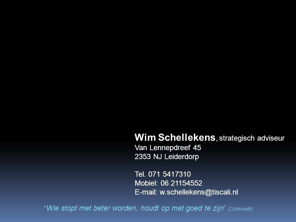"Wim Schellekens, strategisch adviseur Van Lennepdreef 45 2353 NJ Leiderdorp Tel. 071 5417310 Mobiel: 06 21154552 E-mail: w.schellekens@tiscali.nl ""Wie"