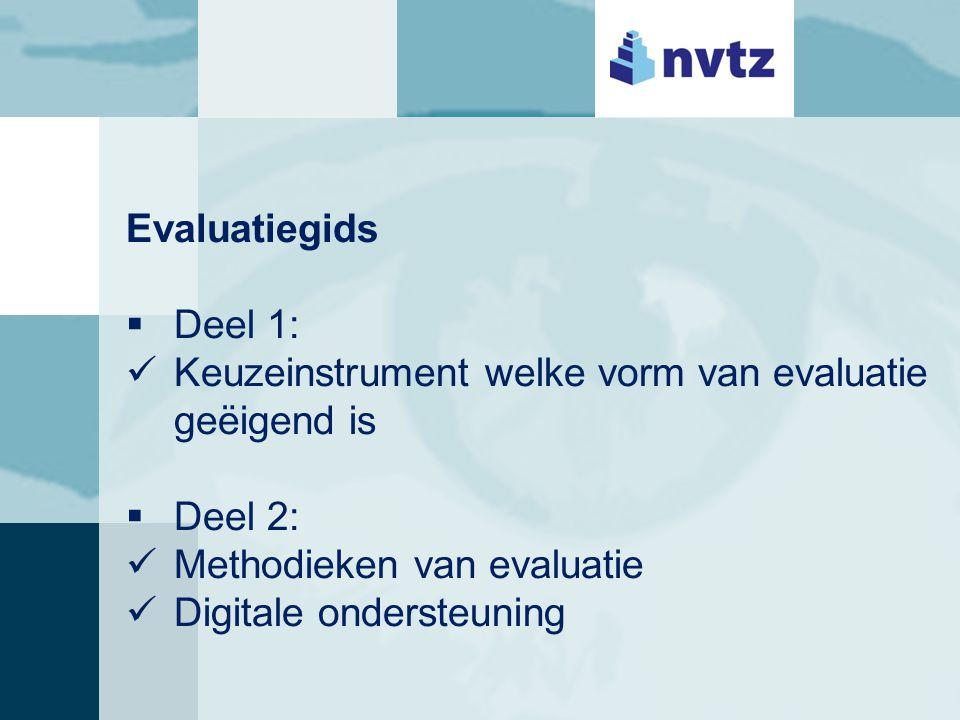 Evaluatiegids  Deel 1: Keuzeinstrument welke vorm van evaluatie geëigend is  Deel 2: Methodieken van evaluatie Digitale ondersteuning
