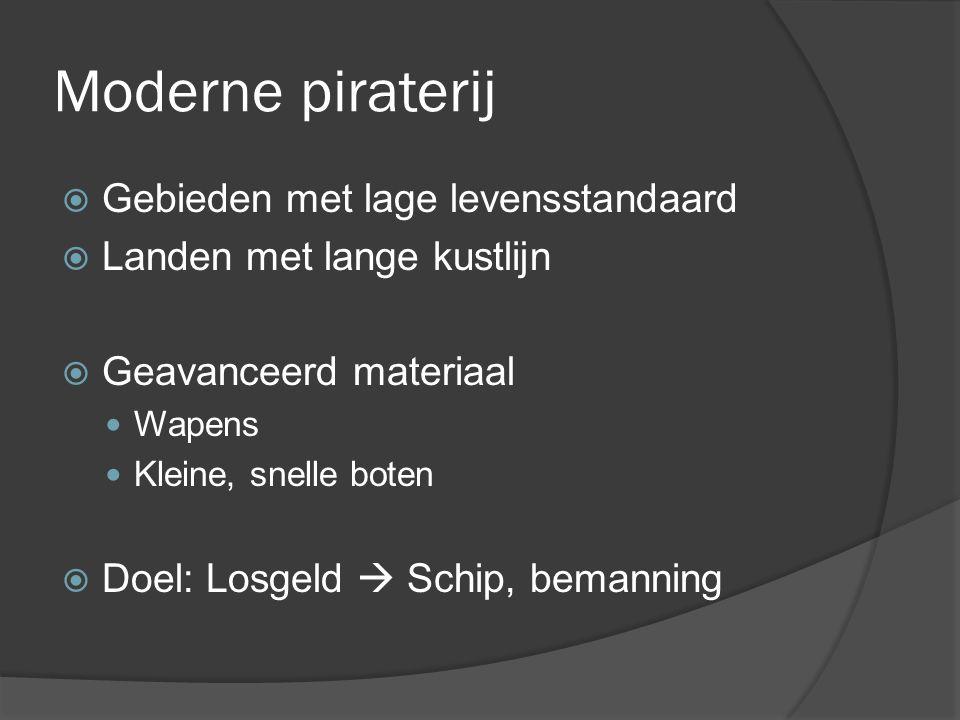 Moderne piraterij  Gebieden met lage levensstandaard  Landen met lange kustlijn  Geavanceerd materiaal Wapens Kleine, snelle boten  Doel: Losgeld