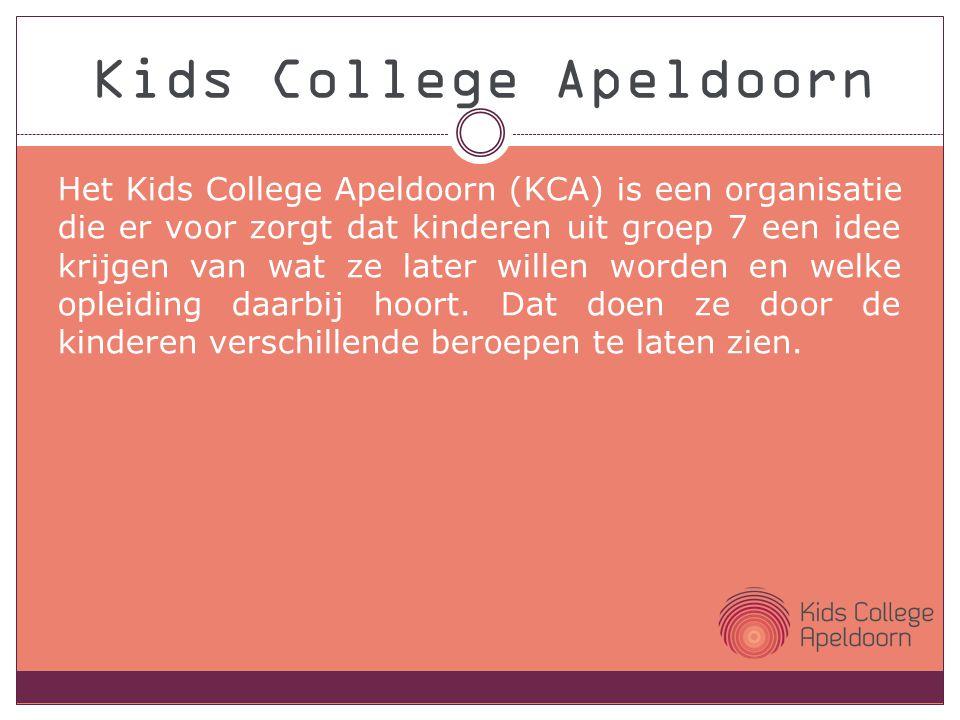 Het Kids College Apeldoorn (KCA) is een organisatie die er voor zorgt dat kinderen uit groep 7 een idee krijgen van wat ze later willen worden en welke opleiding daarbij hoort.