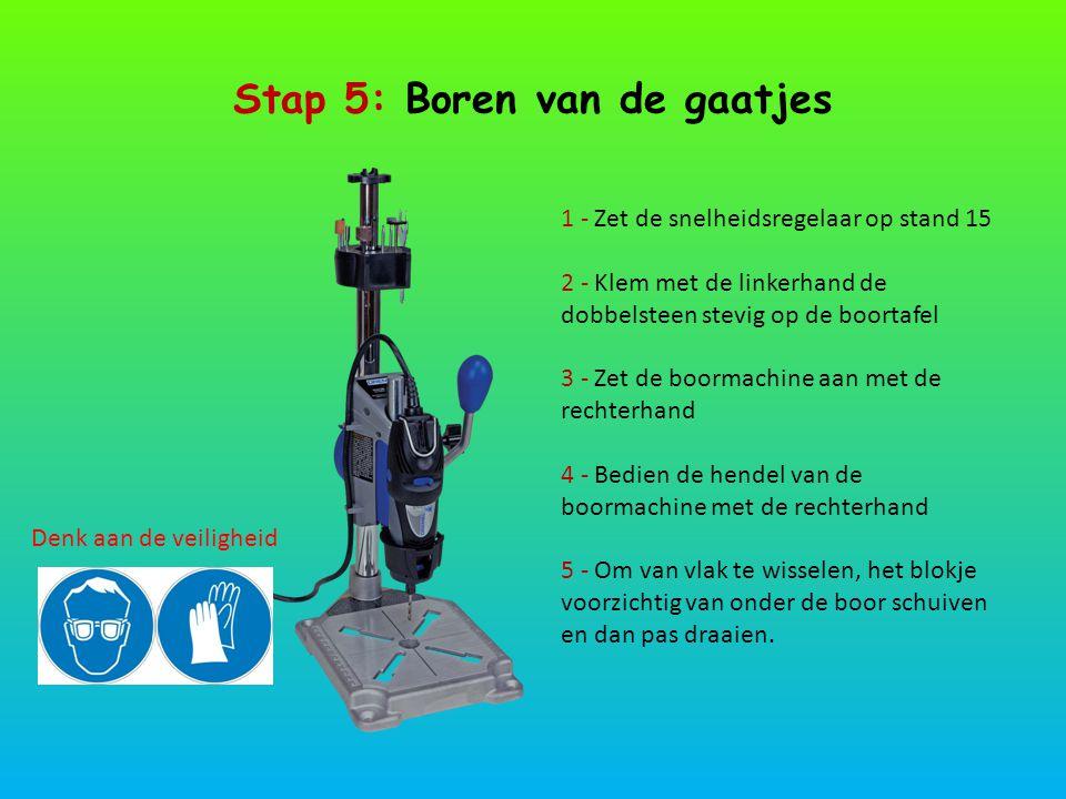 Stap 5: Boren van de gaatjes Denk aan de veiligheid 1 - Zet de snelheidsregelaar op stand 15 2 - Klem met de linkerhand de dobbelsteen stevig op de bo