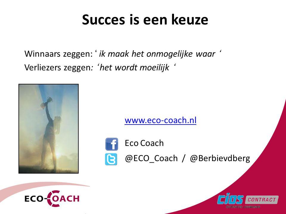 3 Succes is een keuze Winnaars zeggen: ' ik maak het onmogelijke waar ' Verliezers zeggen: ' het wordt moeilijk ' www.eco-coach.nl Eco Coach @ECO_Coac