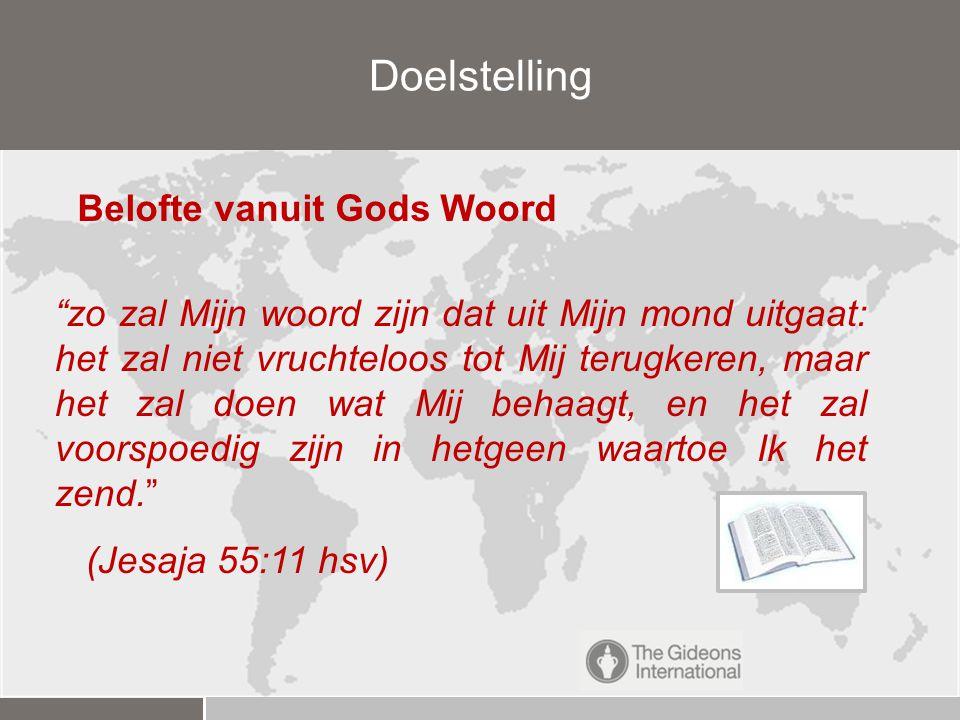 Doelstelling zo zal Mijn woord zijn dat uit Mijn mond uitgaat: het zal niet vruchteloos tot Mij terugkeren, maar het zal doen wat Mij behaagt, en het zal voorspoedig zijn in hetgeen waartoe Ik het zend. (Jesaja 55:11 hsv) Belofte vanuit Gods Woord
