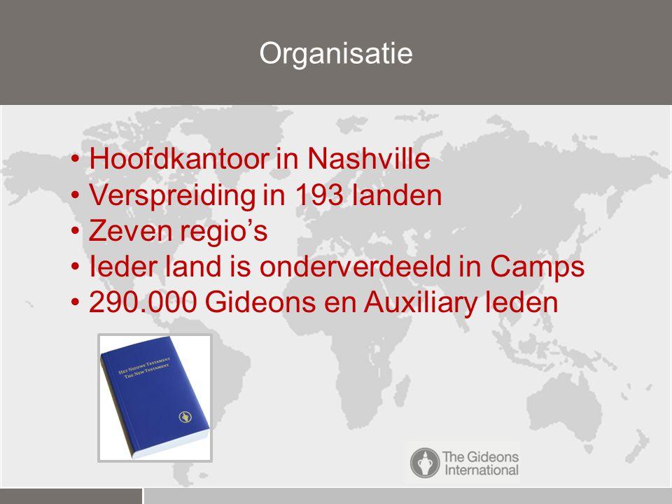 Organisatie Hoofdkantoor in Nashville Verspreiding in 193 landen Zeven regio's Ieder land is onderverdeeld in Camps 290.000 Gideons en Auxiliary leden