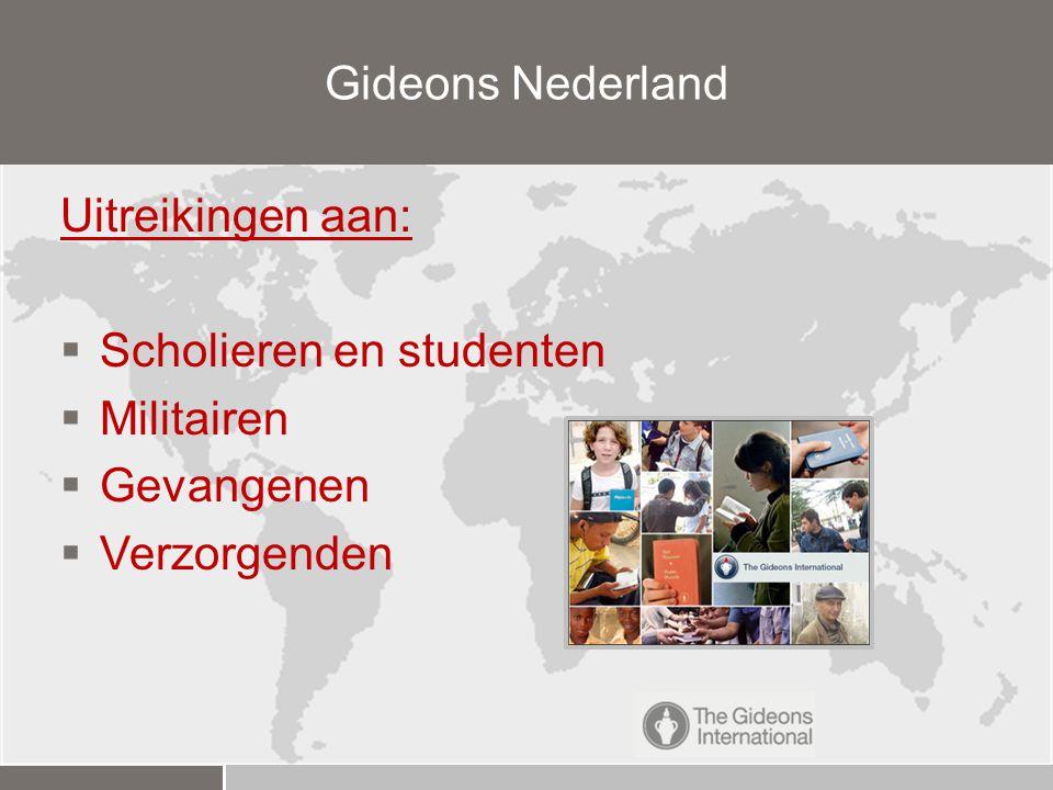 Uitreikingen aan:  Scholieren en studenten  Militairen  Gevangenen  Verzorgenden Gideons Nederland