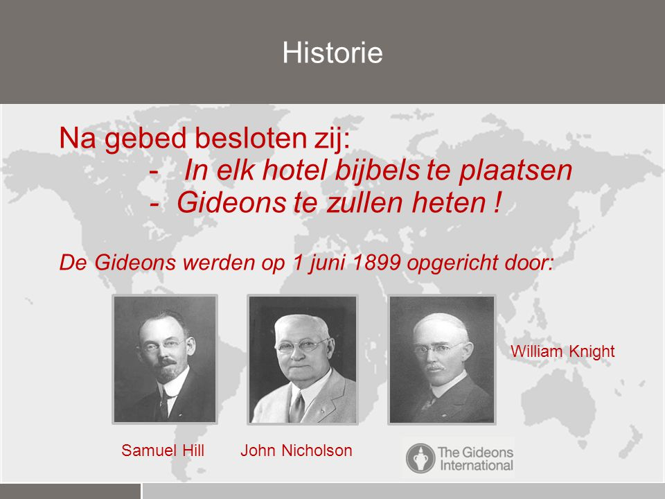 Historie Na gebed besloten zij: - In elk hotel bijbels te plaatsen - Gideons te zullen heten .