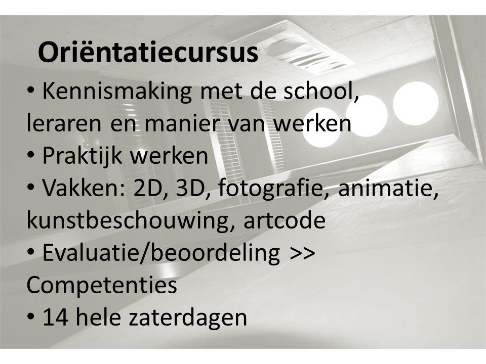 Oriëntatiecursus Kennismaking met de school, leraren en manier van werken Praktijk werken Vakken: 2D, 3D, fotografie, animatie, kunstbeschouwing, artc