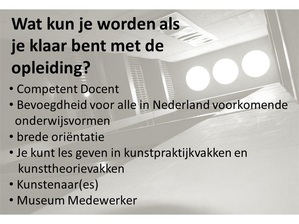 Wat kun je worden als je klaar bent met de opleiding? Competent Docent Bevoegdheid voor alle in Nederland voorkomende onderwijsvormen brede oriëntatie