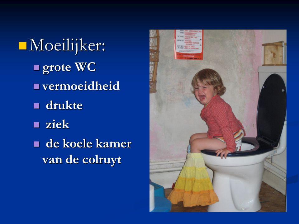 Moeilijker: Moeilijker: grote WC grote WC vermoeidheid vermoeidheid drukte drukte ziek ziek de koele kamer van de colruyt de koele kamer van de colruy