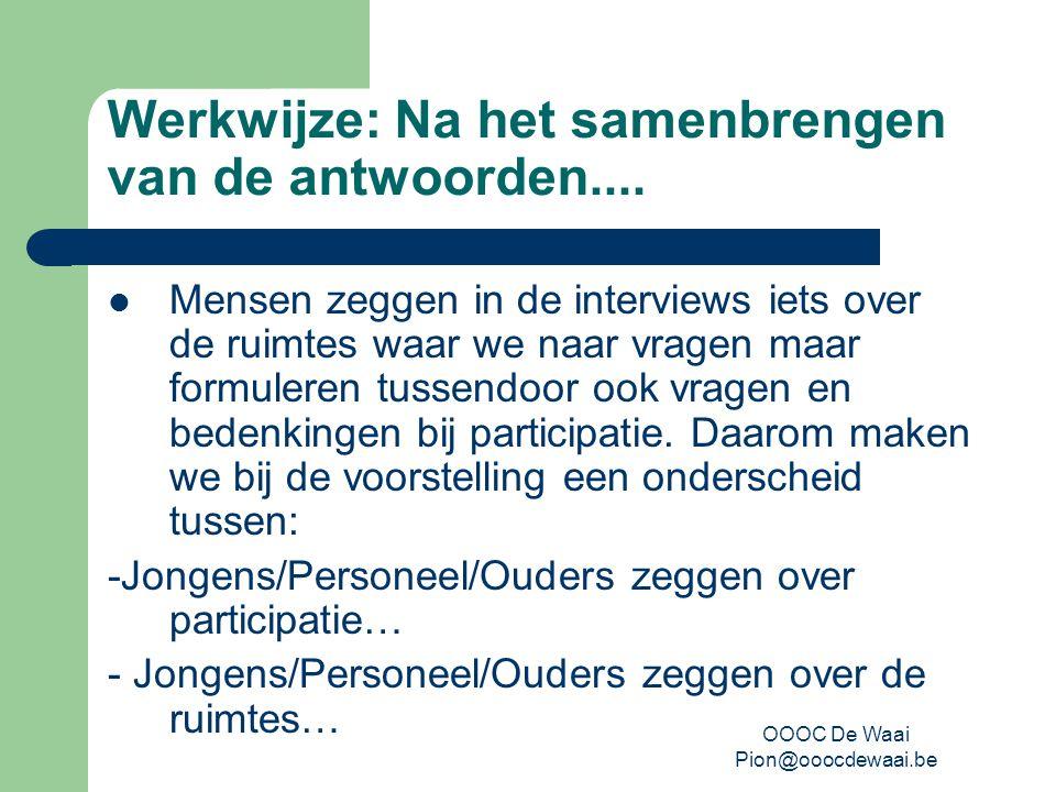 OOOC De Waai Pion@ooocdewaai.be Werkwijze: Na het samenbrengen van de antwoorden....