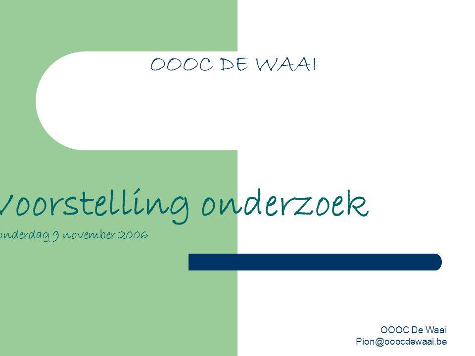 OOOC De Waai Pion@ooocdewaai.be OOOC DE WAAI Voorstelling onderzoek donderdag 9 november 2006