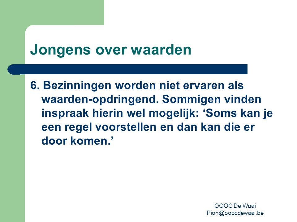 OOOC De Waai Pion@ooocdewaai.be Jongens over waarden 6.