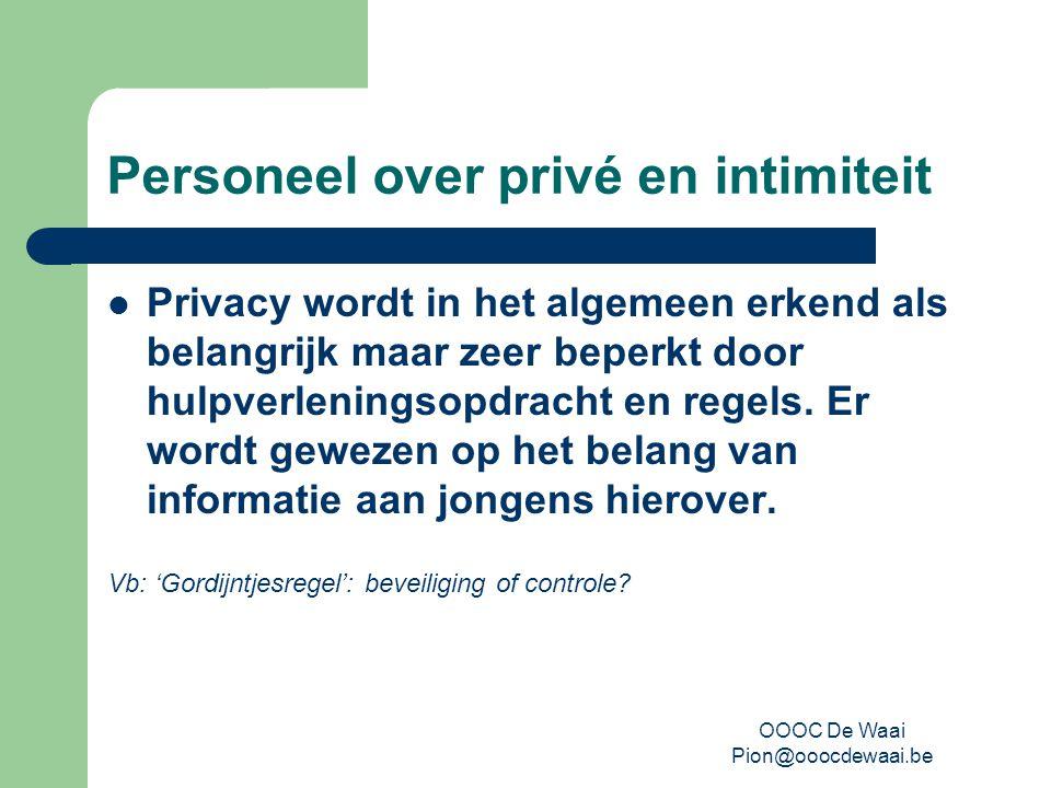 OOOC De Waai Pion@ooocdewaai.be Personeel over privé en intimiteit Privacy wordt in het algemeen erkend als belangrijk maar zeer beperkt door hulpverleningsopdracht en regels.