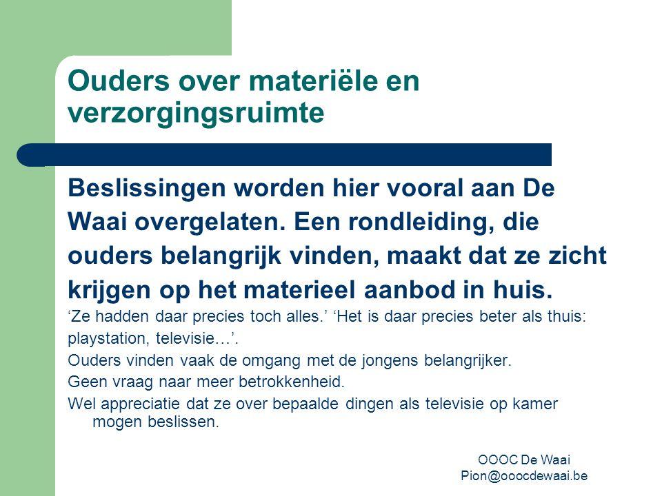 OOOC De Waai Pion@ooocdewaai.be Ouders over materiële en verzorgingsruimte Beslissingen worden hier vooral aan De Waai overgelaten.