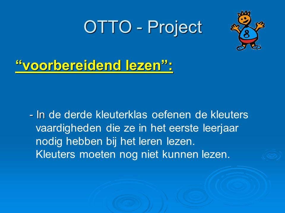 """OTTO - Project """"voorbereidend lezen"""": - In - In de derde kleuterklas oefenen de kleuters vaardigheden die ze in het eerste leerjaar nodig hebben bij h"""