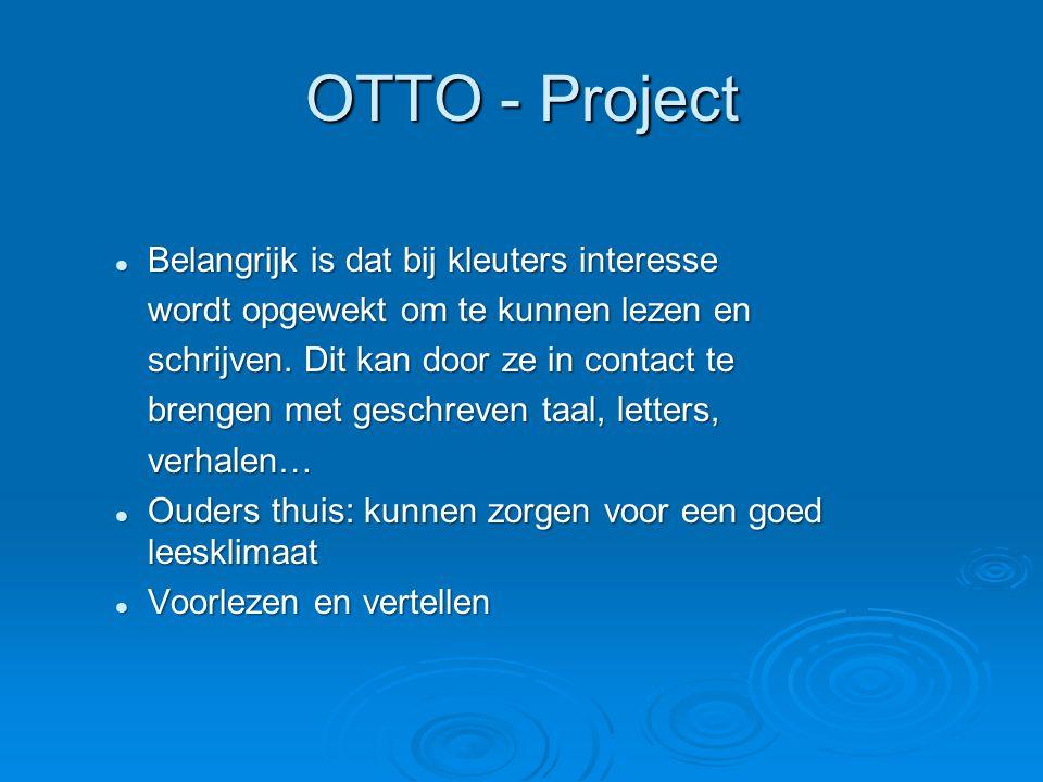 OTTO - Project Belangrijk is dat bij kleuters interesse Belangrijk is dat bij kleuters interesse wordt opgewekt om te kunnen lezen en schrijven. Dit k