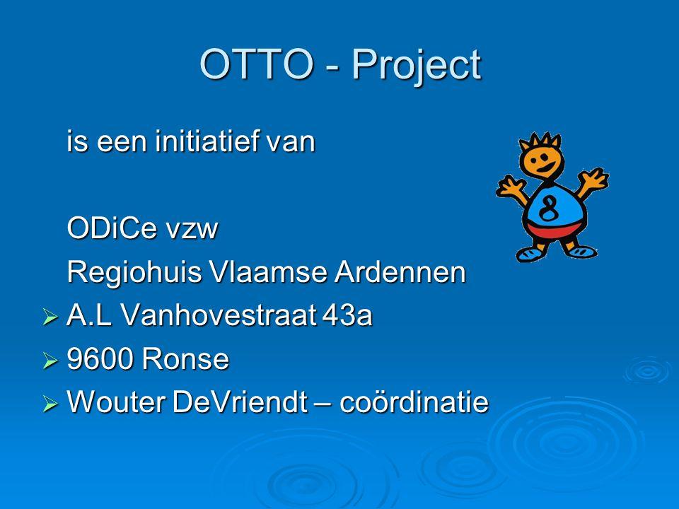 OTTO - Project is een initiatief van ODiCe vzw Regiohuis Vlaamse Ardennen  A.L Vanhovestraat 43a  9600 Ronse  Wouter DeVriendt – coördinatie