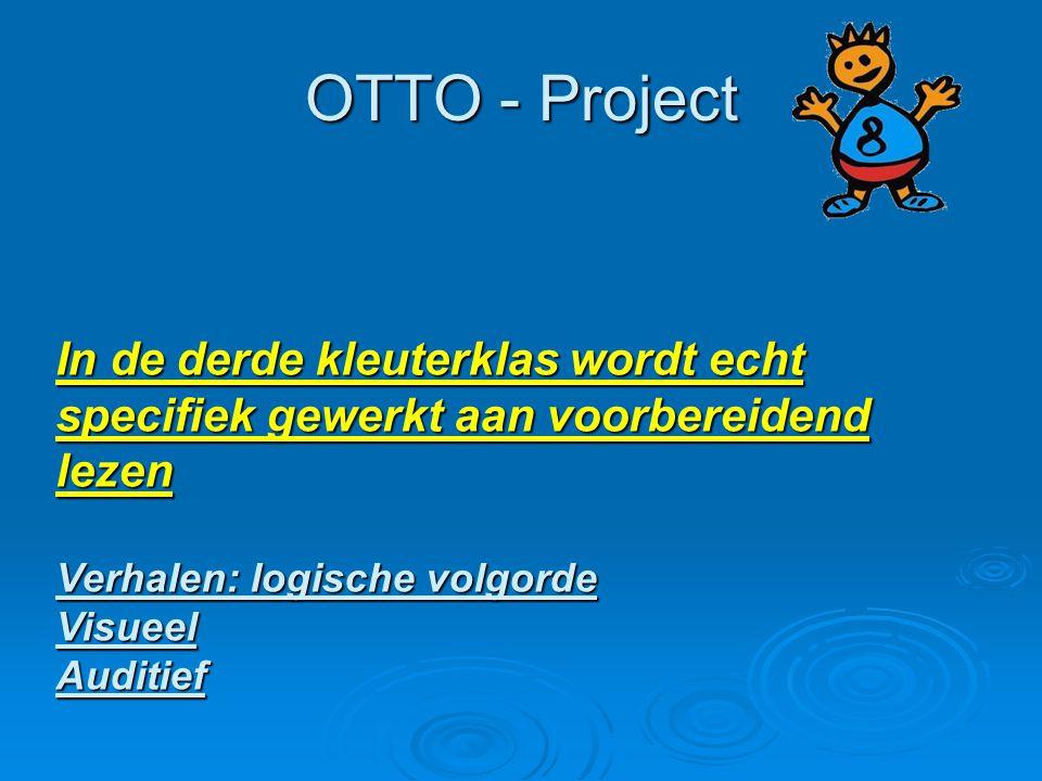 OTTO - Project In de derde kleuterklas wordt echt specifiek gewerkt aan voorbereidend lezen Verhalen: logische volgorde VisueelAuditief