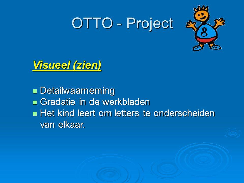 OTTO - Project Visueel (zien) Detailwaarneming Detailwaarneming Gradatie in de werkbladen Gradatie in de werkbladen Het kind leert om letters te onder
