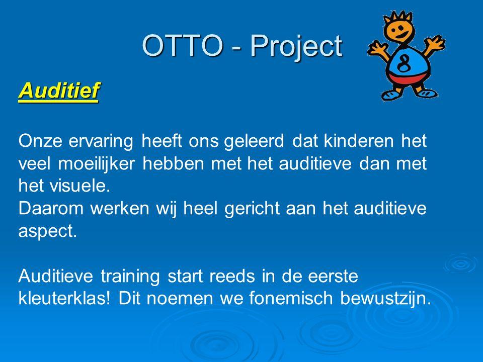 OTTO - Project Auditief Onze ervaring heeft ons geleerd dat kinderen het veel moeilijker hebben met het auditieve dan met het visuele. Daarom werken w