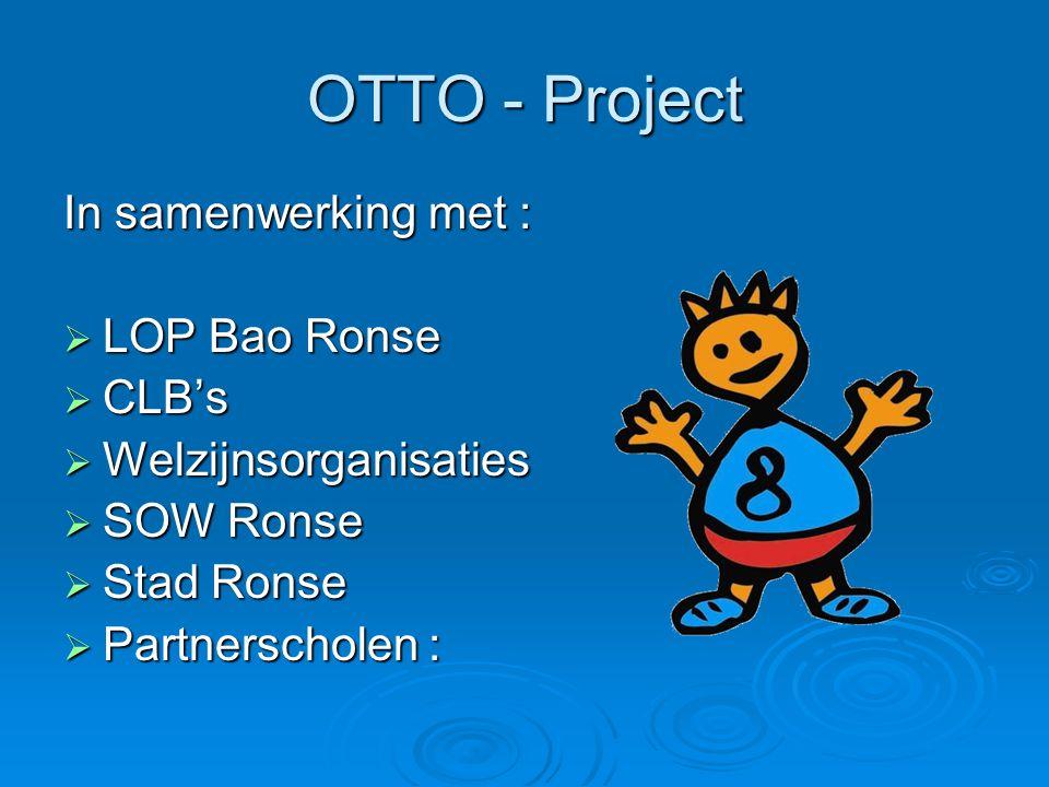 OTTO - Project In samenwerking met :  LOP Bao Ronse  CLB's  Welzijnsorganisaties  SOW Ronse  Stad Ronse  Partnerscholen :