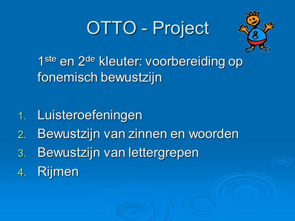 OTTO - Project 1 ste en 2 de kleuter: voorbereiding op fonemisch bewustzijn 1. Luisteroefeningen 2. Bewustzijn van zinnen en woorden 3. Bewustzijn van