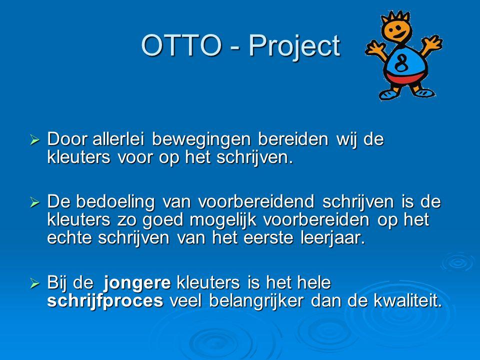 OTTO - Project  Door allerlei bewegingen bereiden wij de kleuters voor op het schrijven.  De bedoeling van voorbereidend schrijven is de kleuters zo