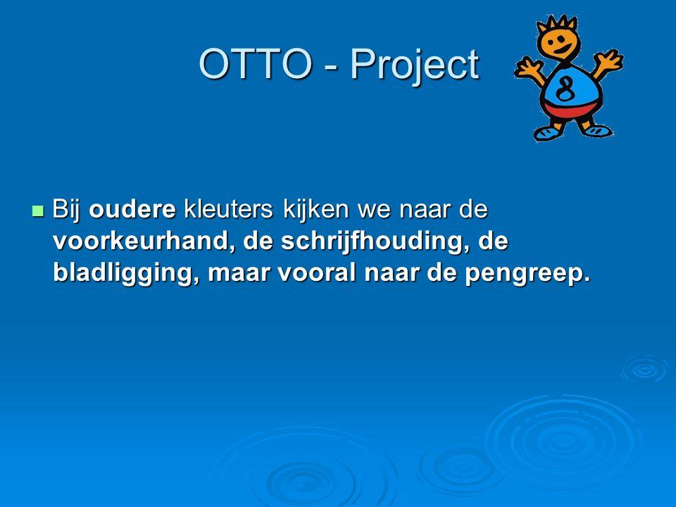OTTO - Project Bij oudere kleuters kijken we naar de Bij oudere kleuters kijken we naar de voorkeurhand, de schrijfhouding, de voorkeurhand, de schrij