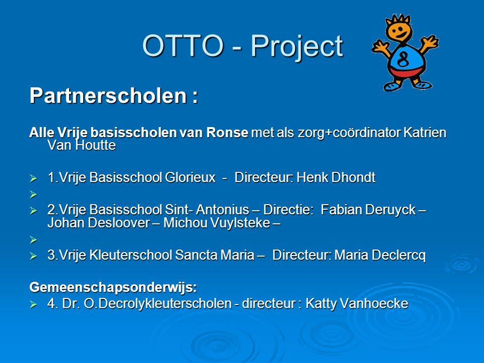 OTTO - Project Partnerscholen : Alle Vrije basisscholen van Ronse met als zorg+coördinator Katrien Van Houtte  1.Vrije Basisschool Glorieux - Directe