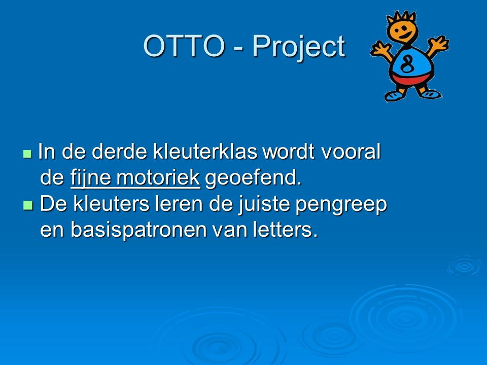 OTTO - Project In de derde kleuterklas wordt vooral In de derde kleuterklas wordt vooral de fijne motoriek geoefend. de fijne motoriek geoefend. De kl