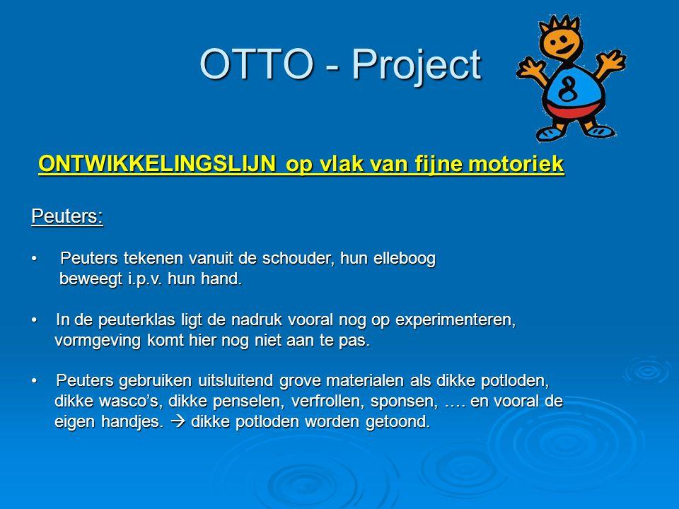 OTTO - Project ONTWIKKELINGSLIJN op vlak van fijne motoriek ONTWIKKELINGSLIJN op vlak van fijne motoriekPeuters: Peuters tekenen vanuit de schouder, h