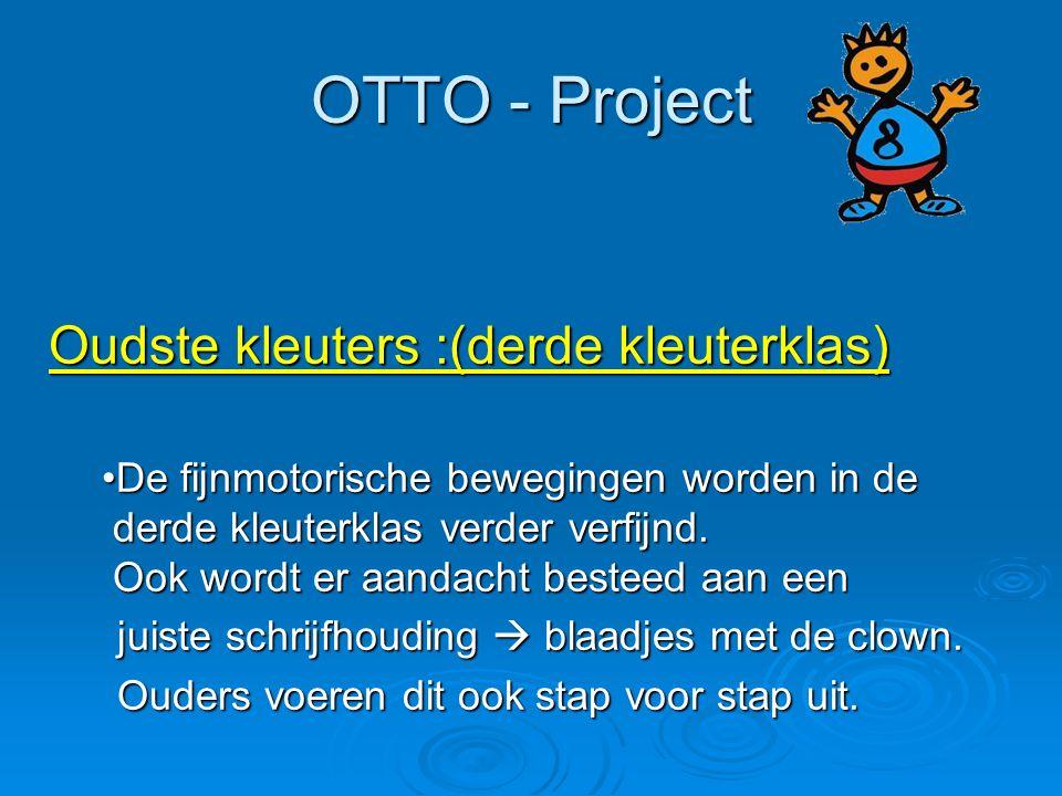 OTTO - Project Oudste kleuters :(derde kleuterklas) De fijnmotorische bewegingen worden in deDe fijnmotorische bewegingen worden in de derde kleuterkl