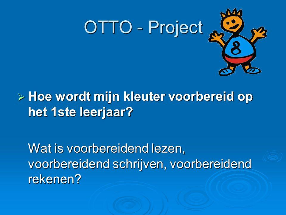 OTTO - Project  Hoe wordt mijn kleuter voorbereid op het 1ste leerjaar? Wat is voorbereidend lezen, voorbereidend schrijven, voorbereidend rekenen?