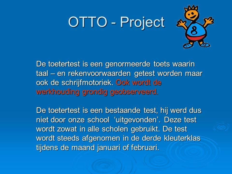 OTTO - Project De toetertest is een genormeerde toets waarin taal – en rekenvoorwaarden getest worden maar ook de schrijfmotoriek. Ook wordt de werkho