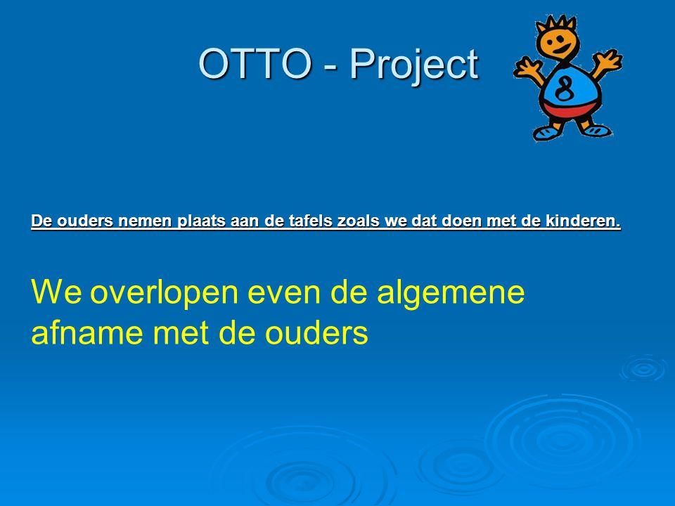 OTTO - Project De ouders nemen plaats aan de tafels zoals we dat doen met de kinderen. We overlopen even de algemene afname met de ouders