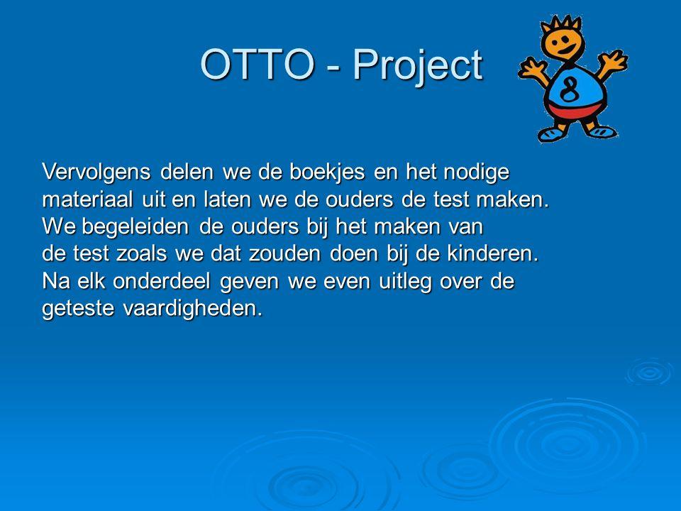 OTTO - Project Vervolgens delen we de boekjes en het nodige materiaal uit en laten we de ouders de test maken. We begeleiden de ouders bij het maken v