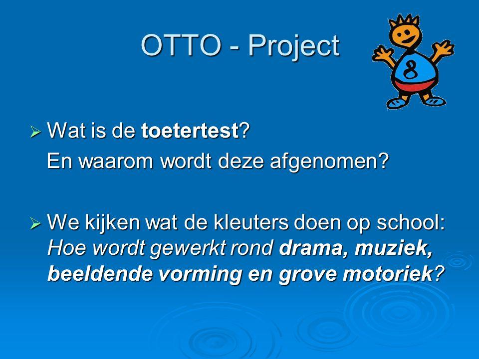 OTTO - Project  Wat is de toetertest? En waarom wordt deze afgenomen? En waarom wordt deze afgenomen?  We kijken wat de kleuters doen op school: Hoe