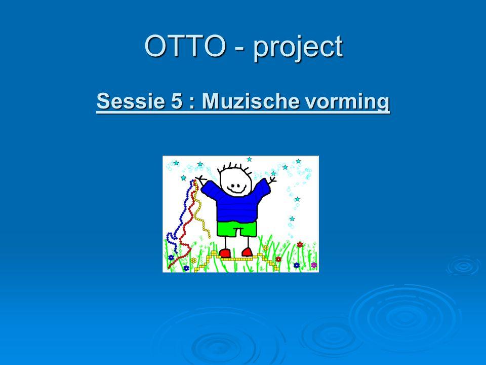 OTTO - project Sessie 5 : Muzische vorming