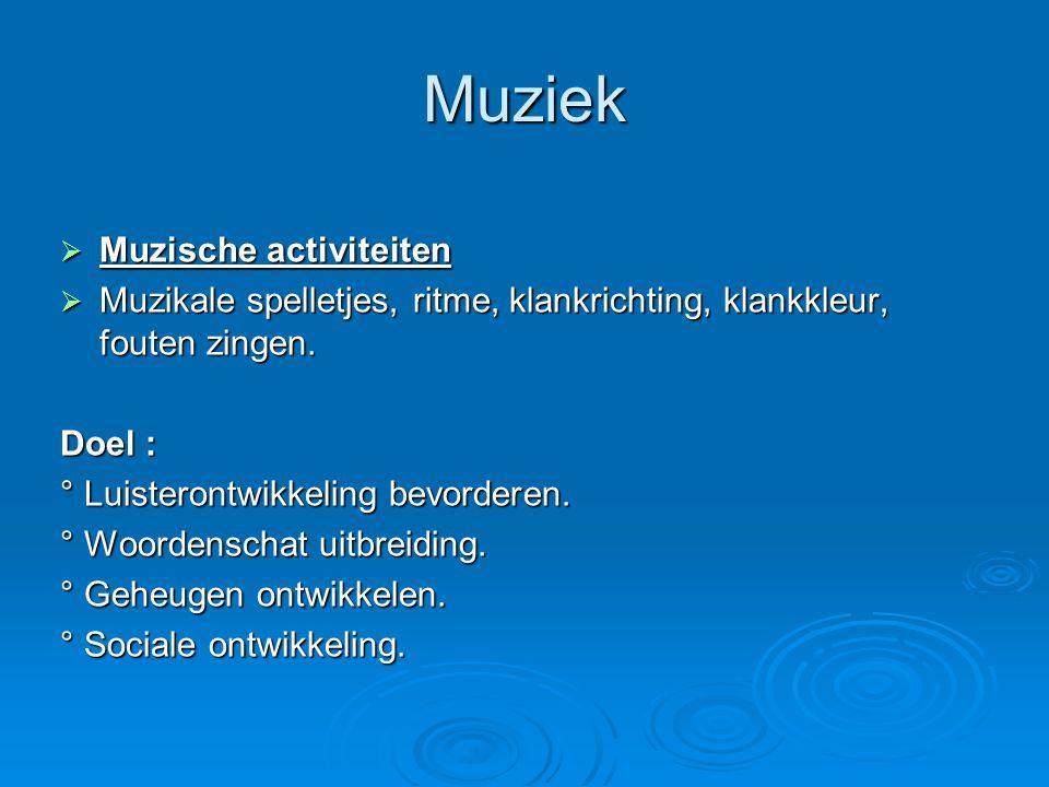 Muziek  Muzische activiteiten  Muzikale spelletjes, ritme, klankrichting, klankkleur, fouten zingen. Doel : ° Luisterontwikkeling bevorderen. ° Woor