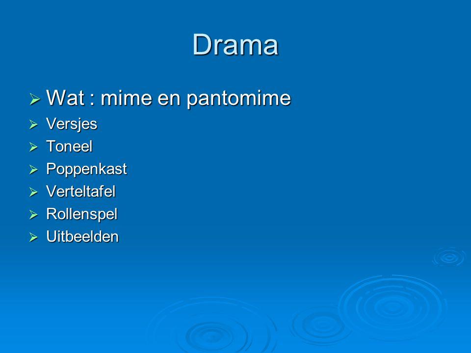 Drama  Wat : mime en pantomime  Versjes  Toneel  Poppenkast  Verteltafel  Rollenspel  Uitbeelden