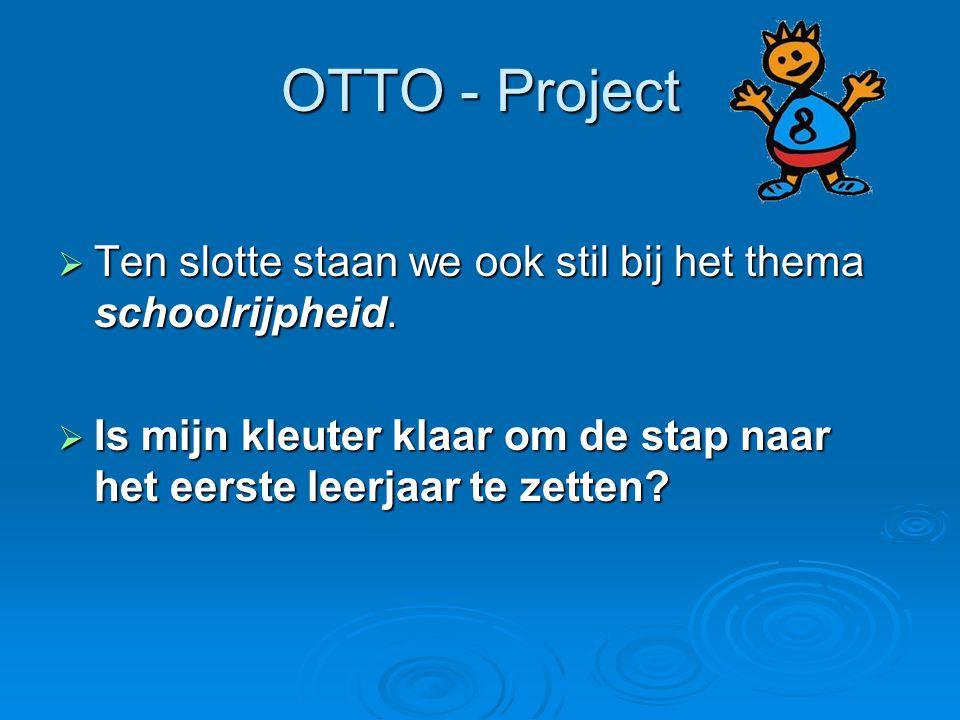 OTTO - Project  Ten slotte staan we ook stil bij het thema schoolrijpheid.  Is mijn kleuter klaar om de stap naar het eerste leerjaar te zetten?