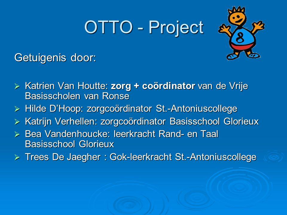 OTTO - Project Getuigenis door:  Katrien Van Houtte: zorg + coördinator van de Vrije Basisscholen van Ronse  Hilde D'Hoop: zorgcoördinator St.-Anton