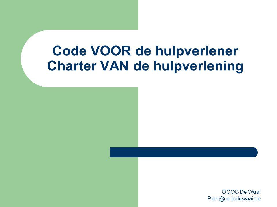 OOOC De Waai Pion@ooocdewaai.be Code VOOR de hulpverlener Charter VAN de hulpverlening