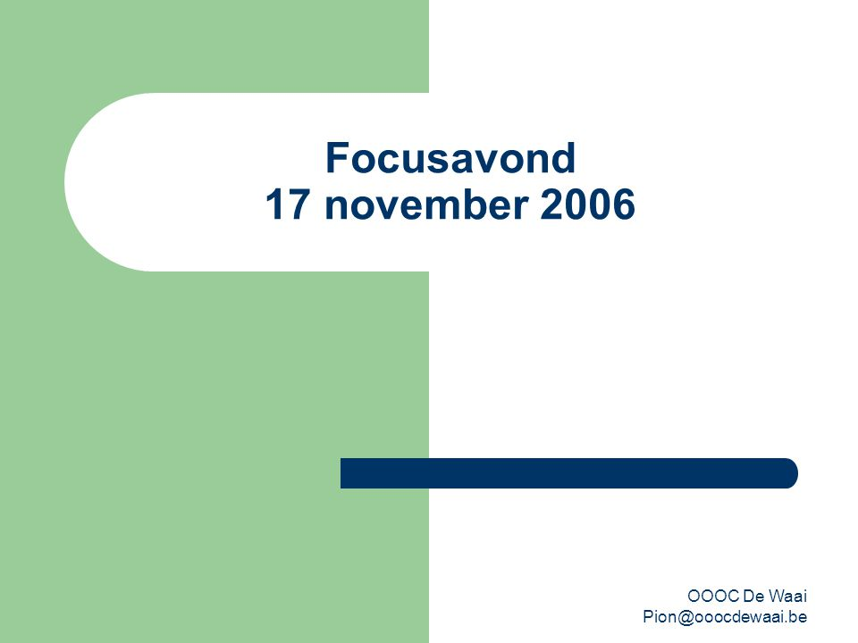 OOOC De Waai Pion@ooocdewaai.be Focusavond 17 november 2006