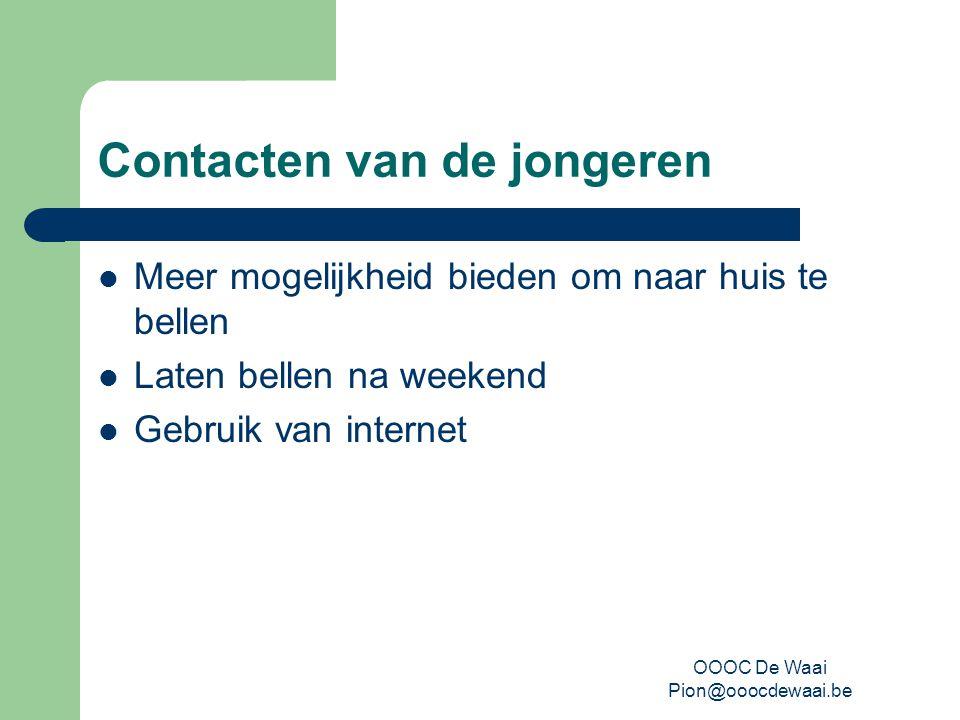 OOOC De Waai Pion@ooocdewaai.be Contacten van de jongeren Meer mogelijkheid bieden om naar huis te bellen Laten bellen na weekend Gebruik van internet