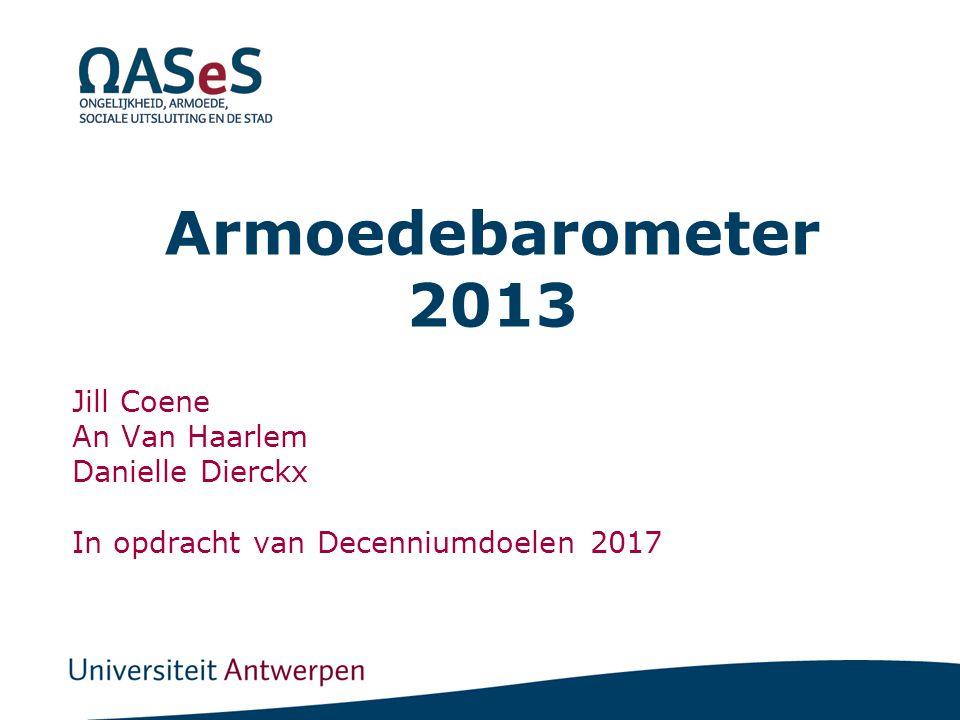 Armoedebarometer 2013 Jill Coene An Van Haarlem Danielle Dierckx In opdracht van Decenniumdoelen 2017