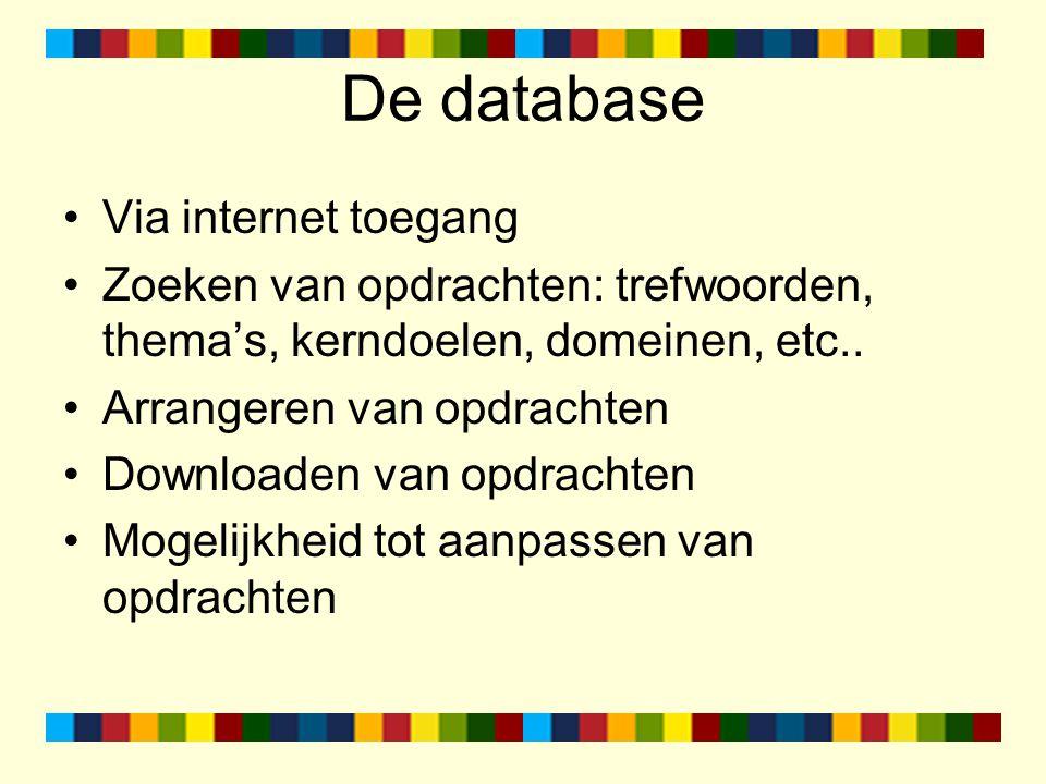 De database Via internet toegang Zoeken van opdrachten: trefwoorden, thema's, kerndoelen, domeinen, etc.. Arrangeren van opdrachten Downloaden van opd